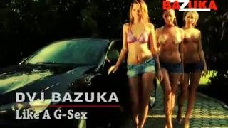 DVJ BAZUKA — Like A G Sex(Uncensored)