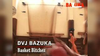 DVJ BAZUKA Basket Bitchez(Uncensored)