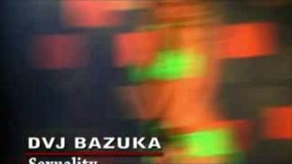 DVJ BAZUKA Sexuality(Uncensored)